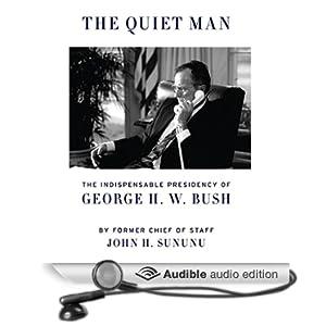 The Quiet Man - The Indispensable Presidency of George H.W. Bush - John H. Sununu