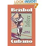 Beisbol Cubano: A un Paso de las Grandes Ligas, 1878-1961 (Spanish Edition)