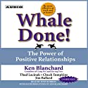 Whale Done!: The Power of Positive Relationships (       UNABRIDGED) by Ken Blanchard Narrated by Tony Roberts