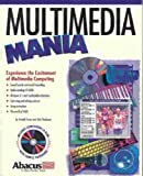 Multimedia mania :  experience the excitement of multimedia computing /