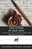 """Love Letters of Great Men: The Collection of Love Letters Drawn from by Carrie Bradshaw in """"Sex in the City"""""""
