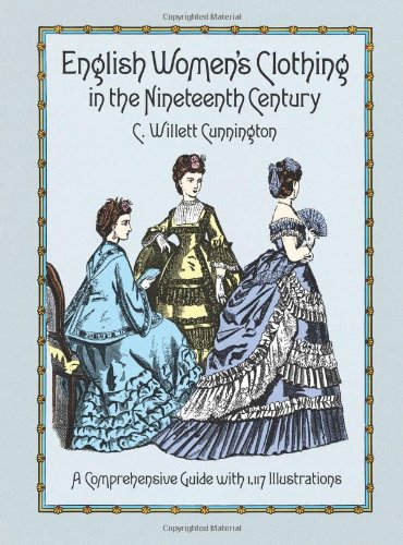 English Women's Clothing in the Nineteenth Century: A Comprehensive Guide with 1,117 Illustrations (Dover Fashion and Costumes) PDF