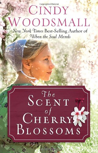 The Scent of Cherry Blossoms: A Romance from the Heart of Amish Country, Cindy Woodsmall