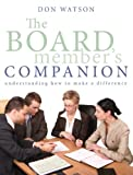 The Board Member's Companion: Understanding How to Make a Difference (0973350806) by Don Watson