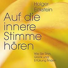 Auf die innere Stimme hören: Wie Sie Sinn, Glück und Erfüllung finden (       ungekürzt) von Holger Eckstein Gesprochen von: Peter Wachsmann