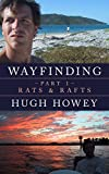 Wayfinding Part 1: Rats and Rafts (Kindle Single)