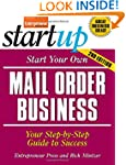 Start Your Own Mail Order Business: Y...