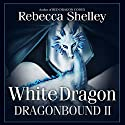 White Dragon: Dragonbound, Book 2 (       UNABRIDGED) by Rebecca Shelley Narrated by Tren Sparks