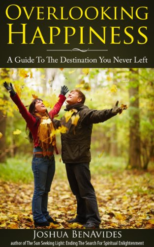 Overlooking Happiness: A Guide To The Destination You Never Left (Happiness Books)
