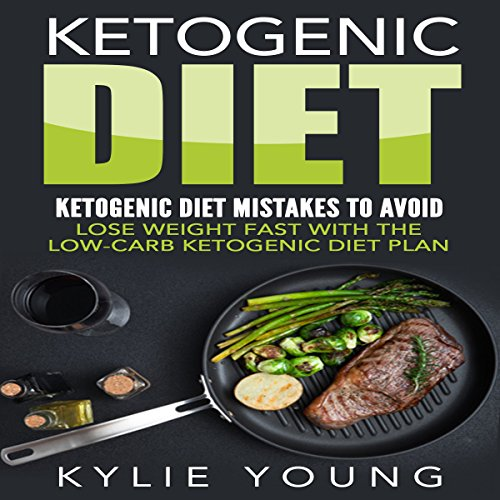Ketogenic Diet: Ketogenic Diet Mistakes to Avoid: Lose Weight Fast with the Low Carb Ketogenic Diet Plan by Kylie Young