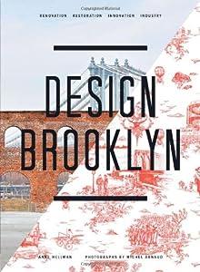 Design Brooklyn: Renovation, Restoration, Innovation, Industry from Stewart, Tabori & Chang Inc