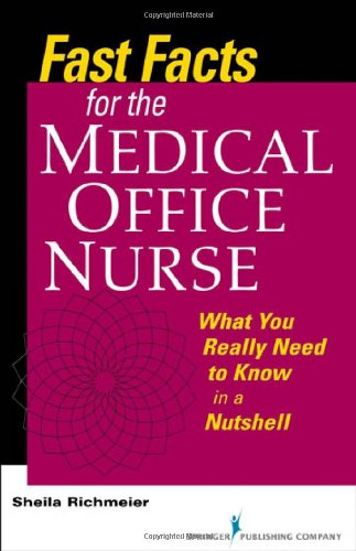Fast Facts for Medical Office Nurse: What you really need to know in a nutshell