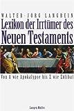 Lexikon der Irrtümer des Neuen Testaments: Von A wie Apokalypse bis Z wie Zölibat - Walter-Jörg Langbein
