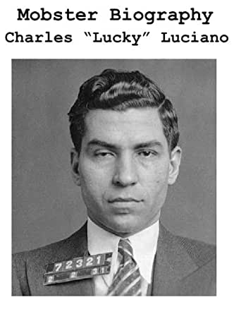 biography of charles lucky luciano essay But these photographs capture the moment charles 'lucky' luciano - the italian-born gangster considered the father of modern organised crime - was finally caught by police.