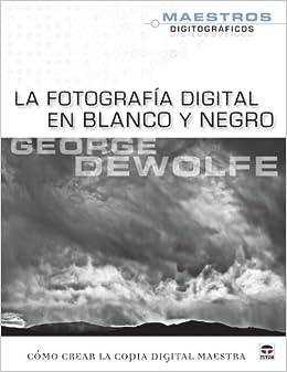La fotografia digital en blanco y negro / The Digital Photography