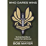 Who Dares Wins: The Green Beret Way to Conquer Fear and Succeedby Bob Mayer