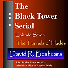 The Black Tower - Episode Seven - The Tunnels of Hades (The Black Tower Serial Book 7) (       UNABRIDGED) by David R. Beshears Narrated by Jeffrey S. Fellin