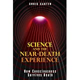Science and the Near-Death Experience; How Consciousness Survives Deathby Chris Carter