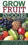 Grow Fruit Indoors: 33 Fruits And Veggies You Can Secretly Grow Inside Your Home (Grow fruit indoors, grow fruit trees, grow fruits indoors for beginners)