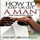 How to Keep or Get a Man: The Organic Man Hörbuch von Henry Broadnax Gesprochen von: Tom Taverna