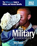 The Military Advantage, 2012: The Military.com Guide to Military and Veteran&#39;s Benefits (Military Advantage: The Military.com Guide to Military and Veteran Benefits)