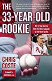 Chris Coste The 33-Year-Old Rookie: My 13-Year Journey from the Minor Leagues to the World Series