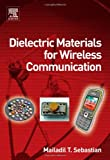 echange, troc Mailadil T. Sebastian - Dielectric Materials for Wireless Communication