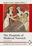 img - for The Hospitals of Medieval Norwich (Studies in East Anglian History) book / textbook / text book
