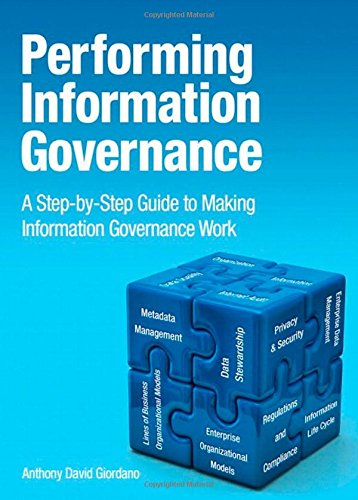 Performing Information Governance: A Step-by-Step Guide to Making Information Governance Work