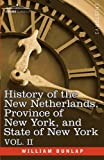 History of the New Netherlands, Province of New York, and State of New York: Vol. II by William Dunlap