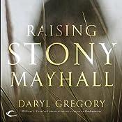 Raising Stony Mayhall | [Daryl Gregory]