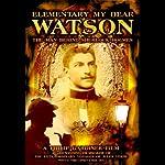 Elementary My Dear Watson: The Man Behind Sherlock Holmes   Philip Gardiner,Brian Allen