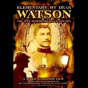 Elementary My Dear Watson: The Man Behind Sherlock Holmes | [Philip Gardiner, Brian Allen]