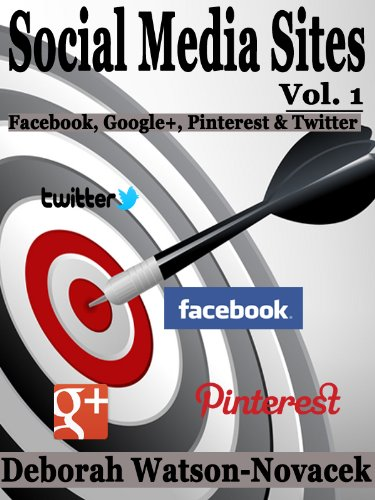 Social Media Sites – Facebook, Google+, Pinterest & Twitter (Social Media and You)