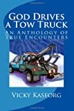 img - for God Drives a Tow Truck: An Anthology of True Encounters book / textbook / text book