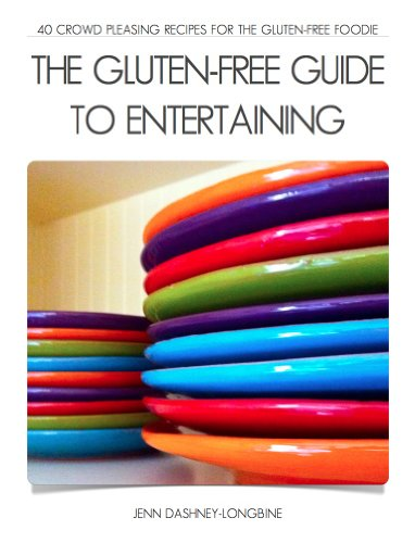 The Gluten-Free Guide to Entertaining: 40 Crowd Pleasing Recipes for the Gluten-Free Foodie PDF