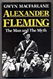 Alexander Fleming: The Man and the Myth