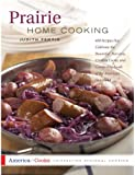 Prairie Home Cooking: 400 Recipes that Celebrate the Bountiful Harvests, Creative Cooks, and Comforting Foods of the American Heartland (America Cooks)