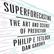 Superforecasting: The Art and Science of Prediction | [Philip Tetlock, Dan Gardner]