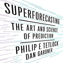 Superforcasting: The Art and Science of Prediction (       UNABRIDGED) by Philip Tetlock, Dan Gardner Narrated by Joel Richards