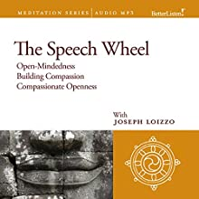 The Speech Wheel: Compassion and Social Healing Guided Mediations from the Nalanda Institute Speech by Joseph Loizzo Narrated by Joseph Loizzo