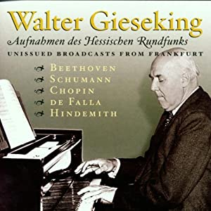 Walter Gieseking: Unissued Broadcasts from Radio Frankfurt