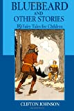 Bluebeard and Other Stories: 19 Fairy Tales for Children (Illustrated)