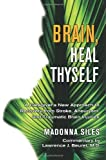 Brain, Heal Thyself: A Caregiver's New Approach to Recovery from Stroke, Aneurysm, And Traumatic Brain Injuries: A New Approach to Recovery from Stroke, Aneurysm, and Other Brain Injuries