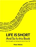img - for Life is Short And So Is This Book: Brief Thoughts On Making The Most Of Your Life book / textbook / text book