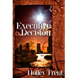 Executive Decision ~ Holley Trent