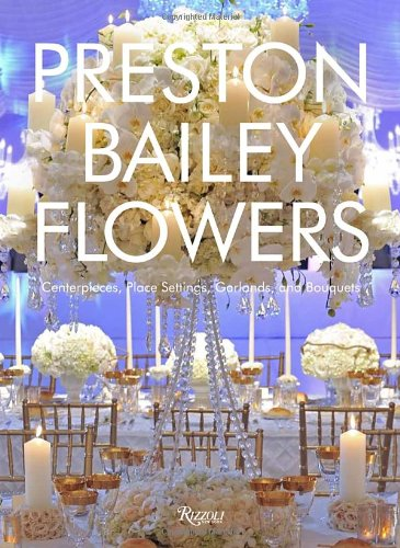 Preston Bailey Flowers: Centerpieces, Place Setting,