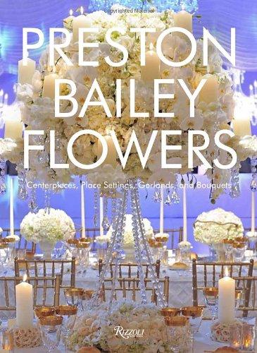 Preston Bailey Flowers: Centerpieces, Place Setting,