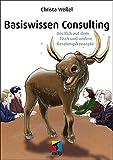 Basiswissen Consulting: Der Elch auf dem Tisch und andere Beratungskonzepte