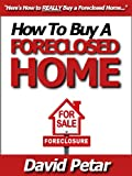 How to Buy a Foreclosed Home & Flip It for a Profit or Keep It for Yourself & Get the Best Deal You Can: Learn How You Can Quickly & Easily Buy a Foreclosed Home the Safe, Secure & Risk Free Way Today